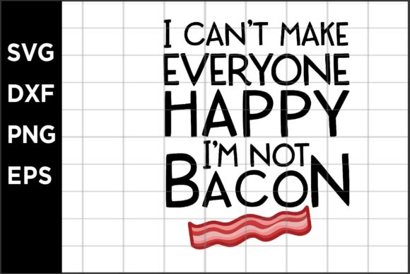 Can't Make Everyone Happy I'm Not Bacon Graphic Crafts By spoonyprint