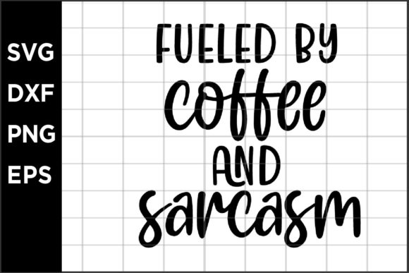 Fueled by Coffee and Sarcasm Graphic Crafts By spoonyprint
