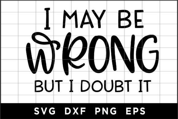 I May Be Wrong but I Doubt It Graphic Crafts By spoonyprint