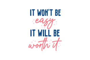 It Won't Be Easy, but It Will Be Worth It Motivational Craft Cut File By Creative Fabrica Crafts