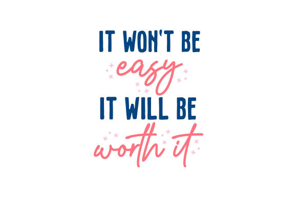It Won't Be Easy, but It Will Be Worth It Motivational Craft Cut File By Creative Fabrica Crafts - Image 1