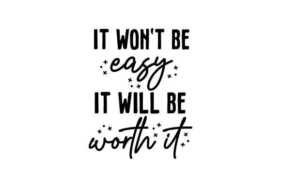 It Won't Be Easy, but It Will Be Worth It Motivational Craft Cut File By Creative Fabrica Crafts - Image 2