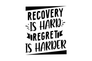 Recovery is Hard, Regret is Harder Motivational Craft Cut File By Creative Fabrica Crafts