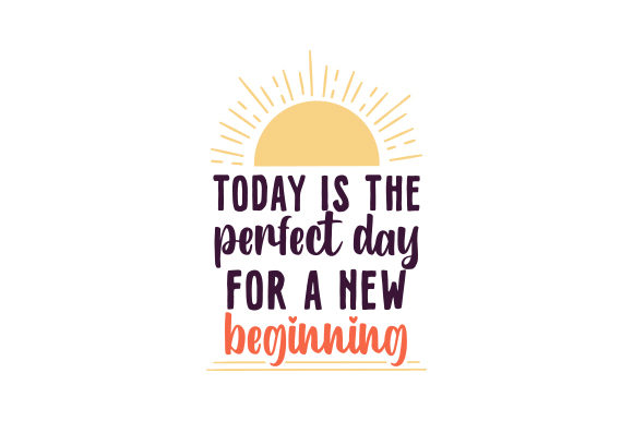 Today is the Perfect Day for a New Beginning Motivation Plotterdatei von Creative Fabrica Crafts
