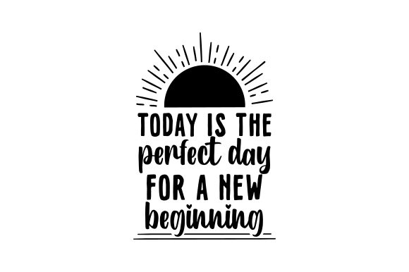 Today is the Perfect Day for a New Beginning Motivational Craft Cut File By Creative Fabrica Crafts - Image 2