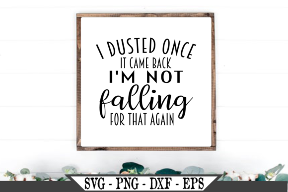 I Dusted Once It Came Back I'm Not Falli Graphic Crafts By Crafters Market Co