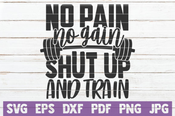 No Pain No Gain Shut Up and Train Graphic Crafts By MintyMarshmallows