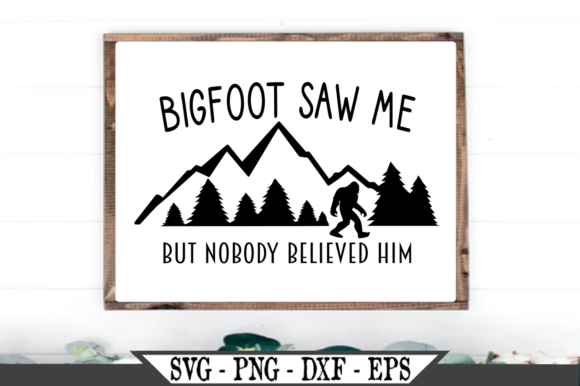 Bigfoot Saw Me but No One Believed Him Graphic Crafts By Crafters Market Co