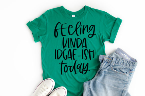 Print on Demand: Feeling Kinda IDGAF-ISH Today Graphic Crafts By Simply Cut Co