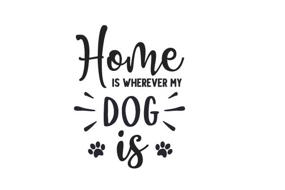 Home is Wherever My Dog is Dogs Craft Cut File By Creative Fabrica Crafts