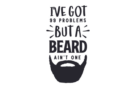 I've Got 99 Problems but a Beard Ain't One Fall Craft Cut File By Creative Fabrica Crafts - Image 1