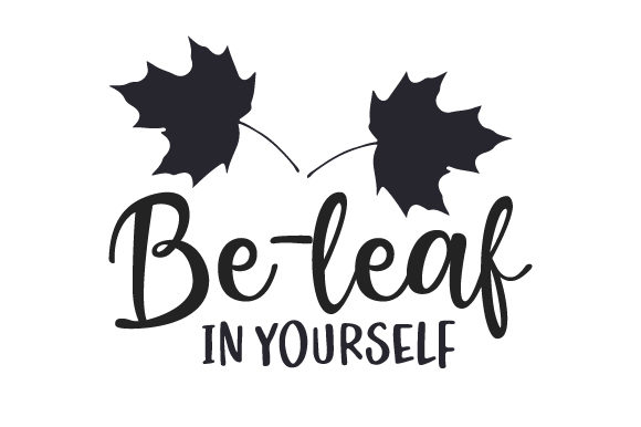 Be-leaf in Yourself Fall Craft Cut File By Creative Fabrica Crafts