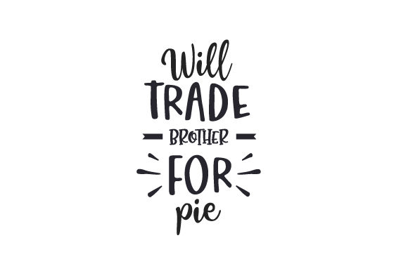 Will Trade Brother for Pie Fall Craft Cut File By Creative Fabrica Crafts