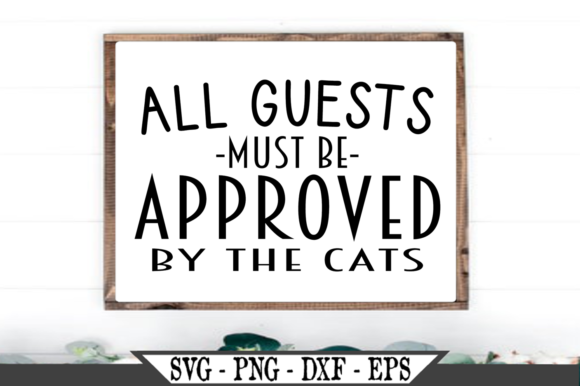All Guests Must Be Approved by the Cats Graphic Crafts By Crafters Market Co
