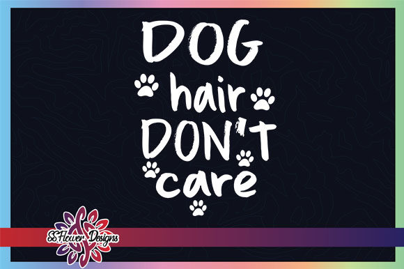 Dog Hair Don't Care Graphic Graphic Crafts By ssflower