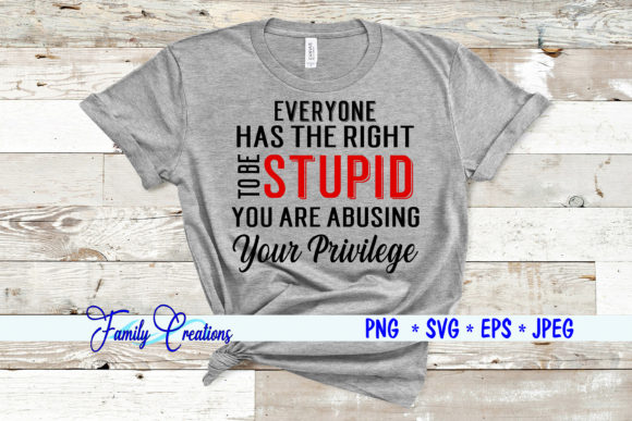 Everyone Has the Right to Be Stupid Quote Graphic Crafts By Family Creations