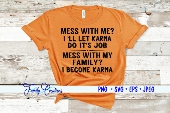 Mess with Me? I'll Let Karma Do It's Job Quote Graphic Crafts By Family Creations