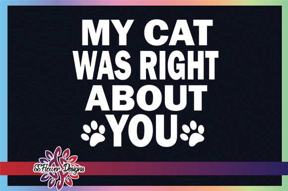 My Cat Was Right About You Pawprint Graphic Crafts By ssflower
