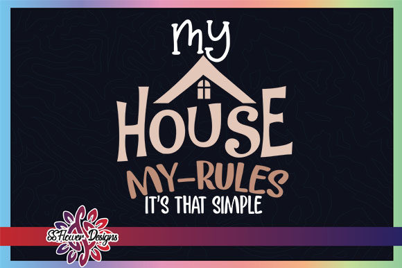 My House My Rules It's That Simple Graphic Crafts By ssflower