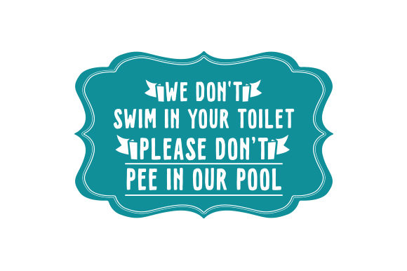 We Don't Swim in Your Toilet Please Don't Pee in Our Pool Summer Craft Cut File By Creative Fabrica Crafts