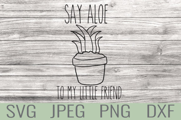Say Aloe Quote Graphic Crafts By Kaela Batson Designs