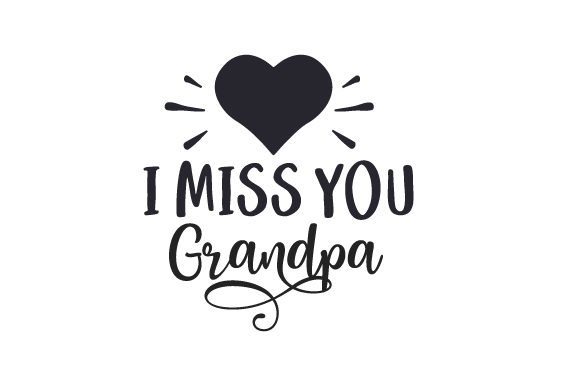 I Miss You Grandpa Family Craft Cut File By Creative Fabrica Crafts