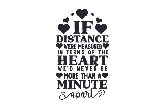 If Distance Were Measured in Terms of the Heart We'd Never Be More Than a Minute Apart Love Craft Cut File By Creative Fabrica Crafts