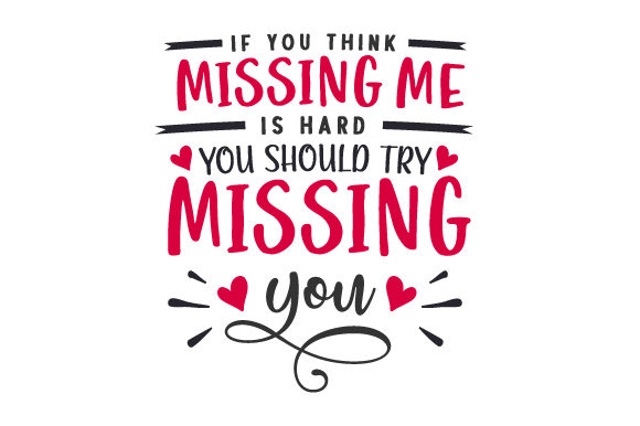 If You Think Missing Me is Hard, You Should Try Missing You. Love Craft Cut File By Creative Fabrica Crafts