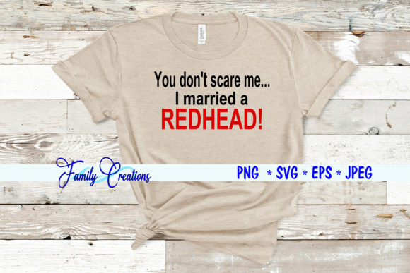 You Don't Scare Me I Married a REDHEAD! Graphic Crafts By Family Creations