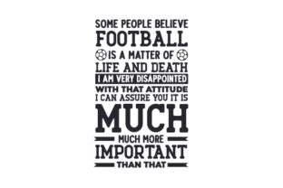 Some People Believe Football is a Matter of Life and Death UK Designs Craft Cut File By Creative Fabrica Crafts