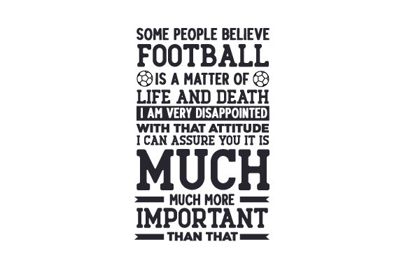 Some People Believe Football is a Matter of Life and Death UK Designs Craft Cut File By Creative Fabrica Crafts - Image 1