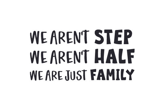 We Aren't STEP We Aren't HALF We Are Just FAMILY Family Craft Cut File By Creative Fabrica Crafts