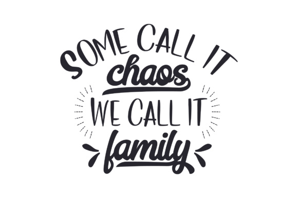 Some call it chaos, we call it family