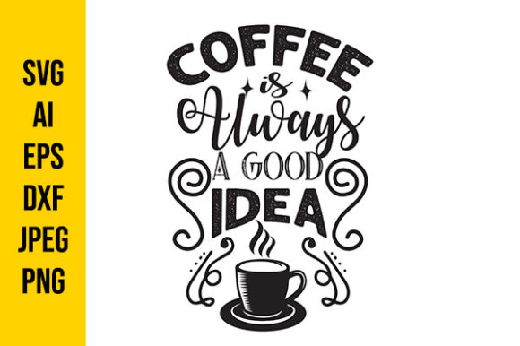 Print on Demand: Coffee is Always a Good Idea Graphic Crafts By Tosca Digital