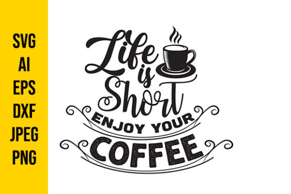 Print on Demand: Life is Short. Enjoy Your Coffee Graphic Crafts By Tosca Digital