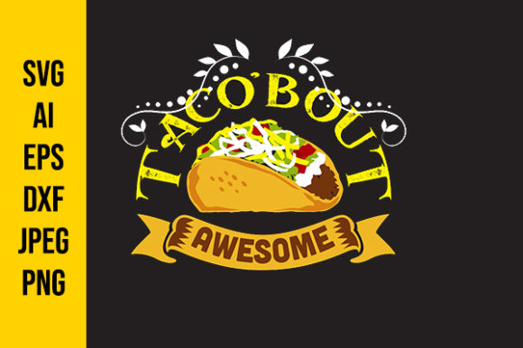 Print on Demand: Taco'bout Awesome Graphic Crafts By Tosca Digital