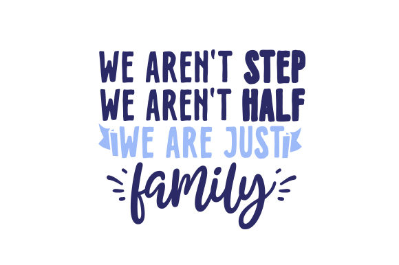 We Aren't STEP, We Aren't HALF, We Are Just FAMILY Family Craft Cut File By Creative Fabrica Crafts