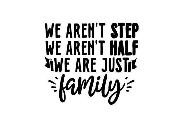 We Aren't STEP, We Aren't HALF, We Are Just FAMILY Download