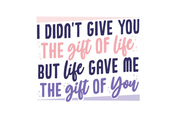 I Didn't Give You the Gift of Life, but Life Gave Me the Gift of You Familia Archivo de Corte Craft Por Creative Fabrica Crafts