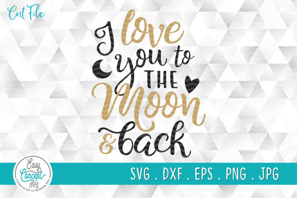 I Love You To The Moon And Back Graphic By Easyconceptsvg Creative Fabrica