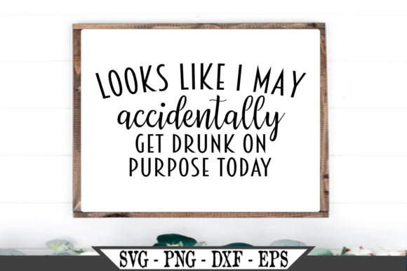 Looks Like I May Accidentally Get Drunk Graphic Crafts By Crafters Market Co