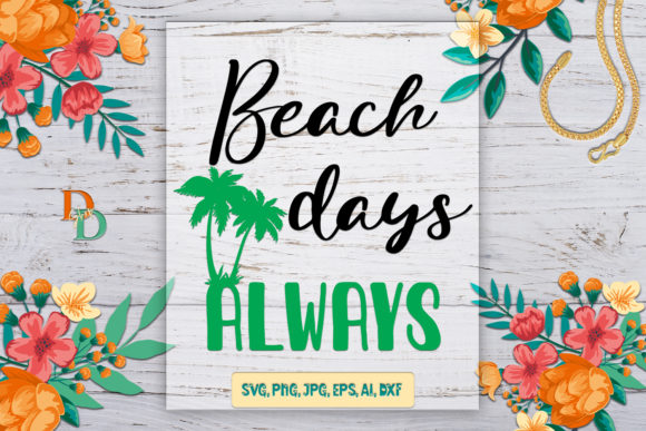 Beach Days Always, Beach Prints  Graphic 3D SVG By denysdigitalshop