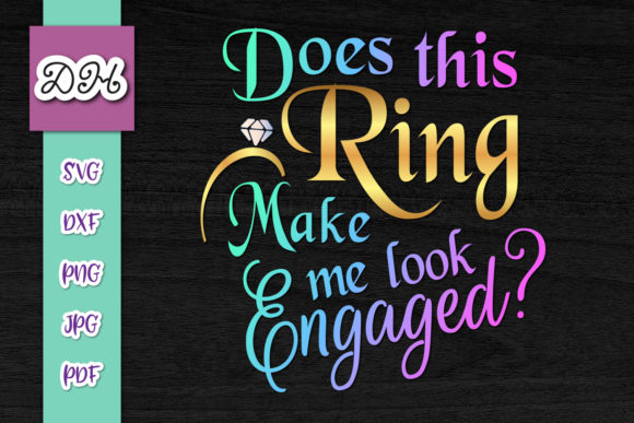 Print on Demand: Does This Ring Make Me Look Engaged Graphic Crafts By Digitals by Hanna