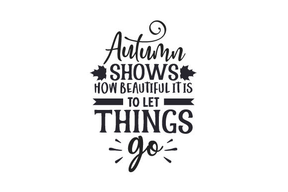 Autumn Shows How Beautiful It is to Let Things Go Fall Craft Cut File By Creative Fabrica Crafts - Image 1