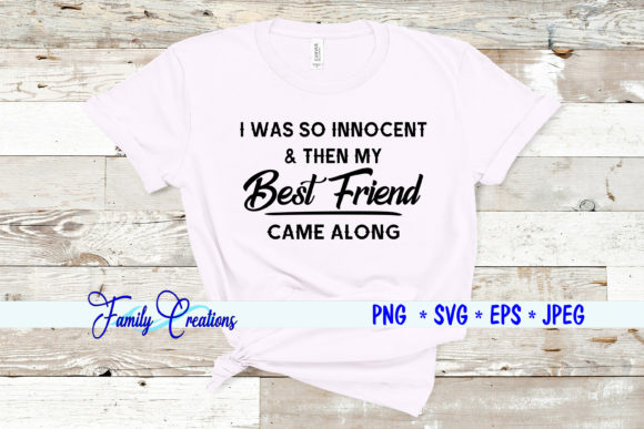 I Was so Innocent & then My Best Friend Graphic Crafts By Family Creations