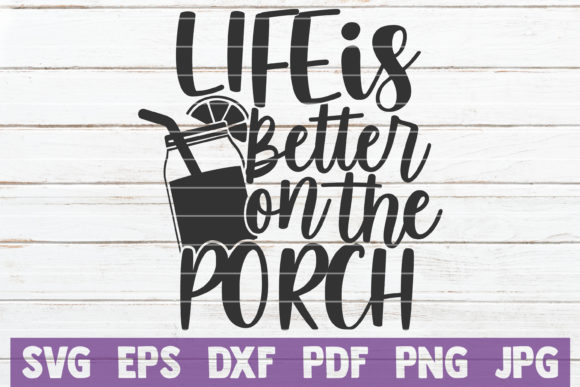 Life is Better on the Porch Graphic Crafts By MintyMarshmallows