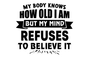 Print on Demand: My Body Knows How Old I Am but My Mind Graphic Print Templates By FLC