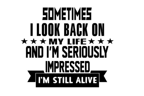 Print on Demand: Sometimes I Look Back on My Life and I'm Graphic Print Templates By FLC