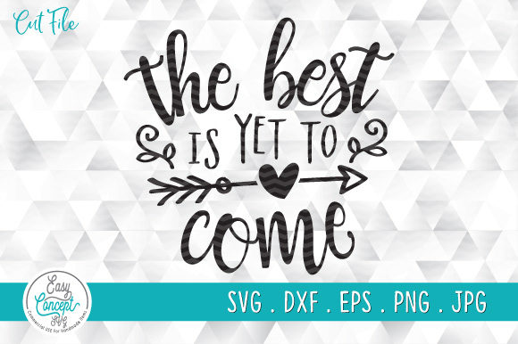 The Best is Yet to Come Quote Graphic Crafts By EasyConceptSvg