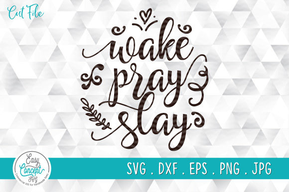 1 Wake Pray Slay Svg Eps Dxf Png Files For Cutting Machines Cameo Cricut Designs Graphics